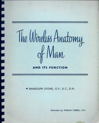 THE WIRELESS ANATOMY OF MAN; A Course in Manipulative Therapy with Principles and Illustrations of the New Energy Concept of the Healing Art Book II. Randolph Stone.