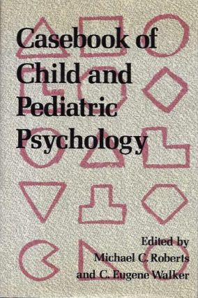 CASEBOOK OF CHILD AND PEDIATRIC PSYCHOLOGY. Michael C. Roberts, C Eugene Malker.