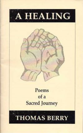 A HEALING:; Poems of a Sacred Journey. Thomas Berry.
