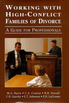 WORKING WITH HIGH-CONFLICT FAMILIES OF DIVORCE; A Guide for Professionals. Mitchell A. Baris.