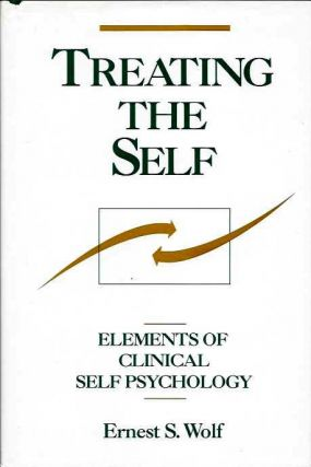 TREATING THE SELF; Elements of Clinical Self Psychology. Ernest S. Wolf.