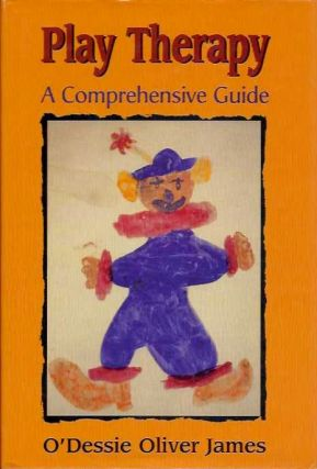 PLAY THERAPY:; A Comprehensive Guide. O'Dessie Oliver James