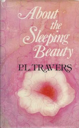 ABOUT THE SLEEPING BEAUTY. P. L. Travers.