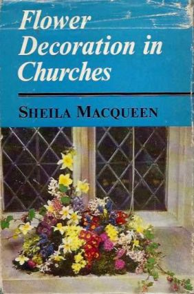 FLOWER DECORATIONS IN CHURCHES. Sheila Macqueen.