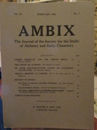 AMBIX, VOL. IX; The Journal of the Society for the Study of Alchemy and Early Chemistry. Douglas McKie, Homer H. Dubs, W A. Smeaton, John Read, Muriel West, Wallace Kirsop, Walter Pagel, Allen G. Debus, D. Geoghegon.