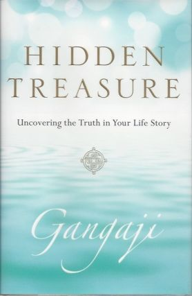 HIDDEN TREASURE; Uncovering the Truth in Your Life Story. Gangaji