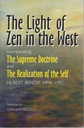 THE LIGHT OF ZEN IN THE WEST; The Supreme Doctrine and The Realization of the Self. Hubert Benoit.