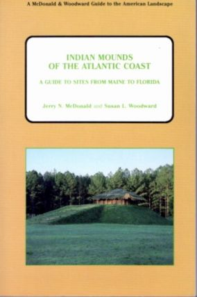 INDIAN MOUNDS OF TEH ATLANTIC COAST; A Guide to Sites from Maine to Florida. Jerrty N. McDonald,...