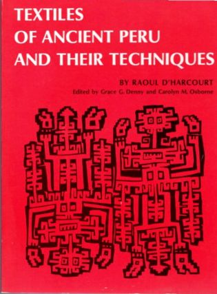 TEXTILES OF ANCIENT PERU AND THEIR TECHNIQUES. Raoul D'Harcourt.