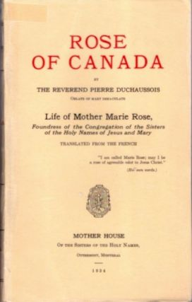 ROSE OF CANADA; Life of Mother Marie Rose. Pieirre Duchaussois.