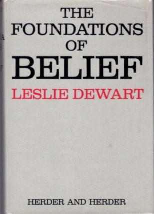 THE FOUNATIONS OF BELIEF. Leslie Dewart.