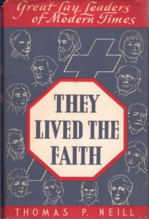 THEY LIVED THE FAITH; Great Lay Leaders of Modern Times. Thomas P. Neill.