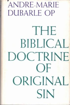 THE BIBLICAL DOCTRINE OF ORIGINAL SIN. Andre-Marie Dubarle.