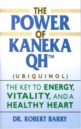 THE POWER OF KANEKA QH; The Key to Energy, Vitality, and a Healthy Heart. Robert Barry