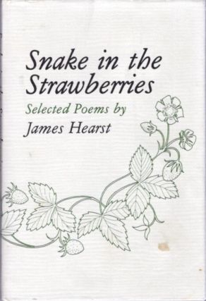 SNAKE IN THE STRAWBERRIES; Selected Poems. James Hearst