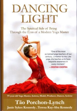 DANCING LIGHT; The Piritual Side of Being Through the Eyes of a Modern Yoga Master. Tao Porchon-Lynch.