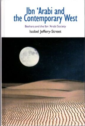 IBN 'ARABI AND THE CONTEMPORARY WEST; Beshara and teh Ibn 'Arabi Society. Isobel Jeffery-Street.