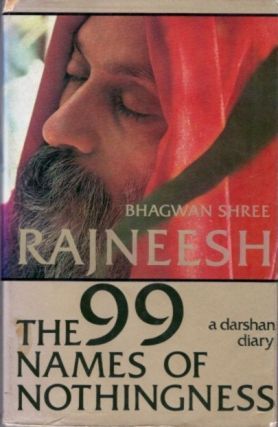 THE NINETY-NINE [99] NAMES OF NOTHINGNESS; A Darshan Diary. Bhagwan Shree Rajneesh.