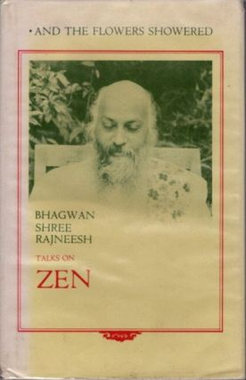 AND THE FLOWERS SHOWERED: TALKS ON ZEN. Bhagwan Shree Rajneesh.