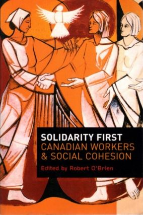 SOLITRY FIRST; Canadian Workers and Social Cohesion. Robert O'Brien