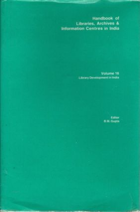 LIBRARY DEVELOPMENT IN INDIA; Handbook of Libraries, Archives & Information Centres in India; Volume 16. B. M. Gupta.