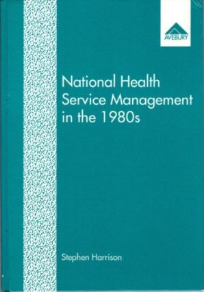 NATIONAL HEALTH SERVICE MANAGEMENT IN THE 1980S. Stephen Harrison