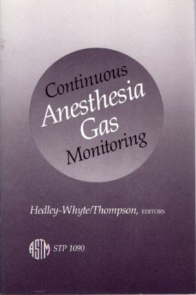 CONTINUOUS ANESTHESIA GAS MONITORING. Peter W. Thomspon John Hedley-Whyte, Author