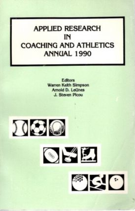 APPLIED RESEARCH IN COACHING & ATHLETICS ANNUAL 1990. Arnold Leunes Warren K. Simpson, Author