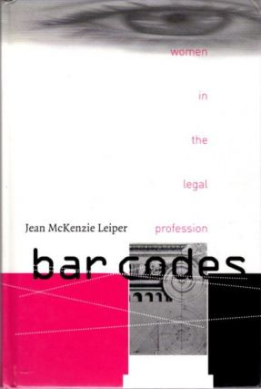 BAR CODES : WOMEN IN THE LEGAL PROFESSION. Jean McKenzie Leiper