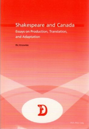 SHAKESPEARE AND CANADA:: Essays on Production, Translation, and Adaptation. Ric Knowles
