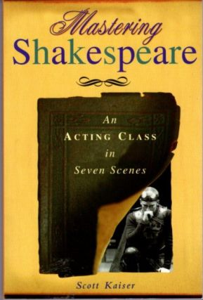 MASTER SHAKESPEARE; An Acting Class in Seven Scenes. Scott Kaiser