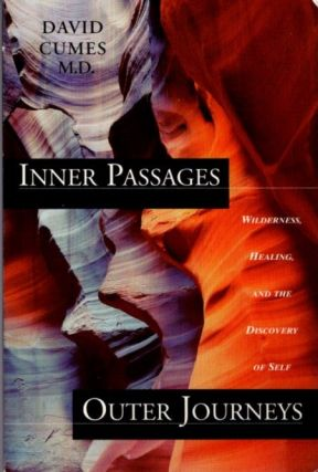 INNER PASSAGES, OUTER JOURNEYS; Wilderness, Healing and the Discovery of Self. David Cumes.