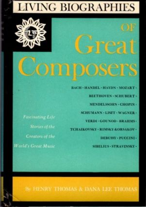 LIVING BIOGRAPHIES OF GREAT COMPOSERS. Henry Thomas, Dana Lee.