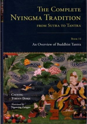 THE COMPLETE NYINGMA TRADITION FROM SUTRA TO TANTRA, BOOK 14. Choying Tobden Dorje