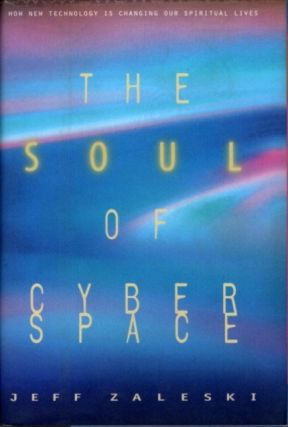 THE SOUL OF CYBERSPACE; How New Technology Is Changing Our Spiritual Lives. Jeff Zaleski