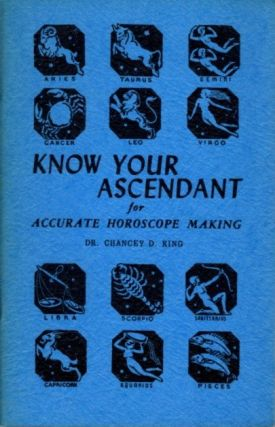 KNOW YOUR ASCENDANT; Accurate Horoscope Making. Chancey D. King