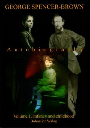 AUTOBIOGRAPHY; Volume 1: Infancy and childhood. George Spencer-Brown