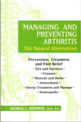 MANAGING AND PREVENTING ARTHRITIS; The Natural Alternatives. George Redman