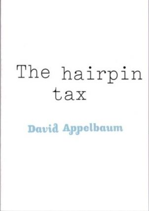 THE HAIRPIN TAX; A Chapbook. David Appelbaum.