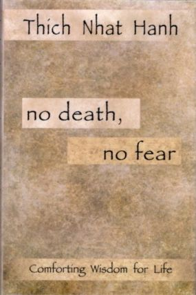 NO DEATH, NO FEAR; Comforting Wisdom for Life. Thich Nhat Hanh.