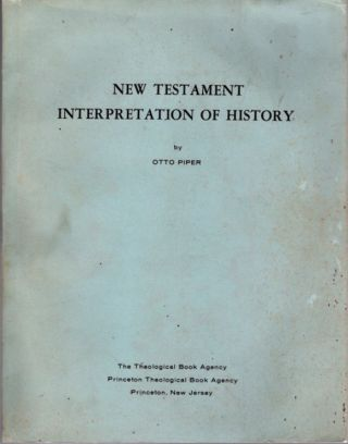 NEW TESTAMENT INTERPRETATION OF HISTORY. Piper. Otto