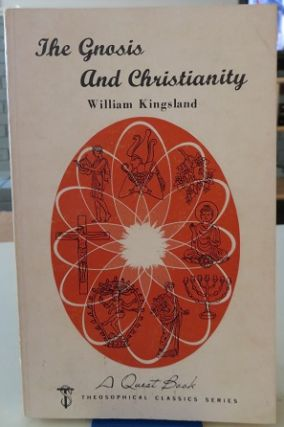 THE GNOSIS AND CHRISTIANITY. William Kingsland