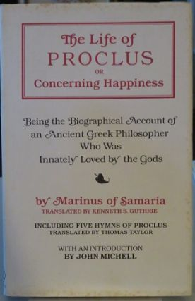 THE LIFE OF PROCLUS OR CONCERNING HAPPINESS:; Being the Biographical Account of an Ancient Greek...