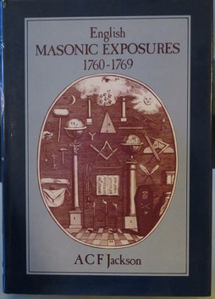 ENGLISH MASONIC EXPOSURES 1760-1769; With full transcripts of Three distinct knocks, 1760, Jachin...