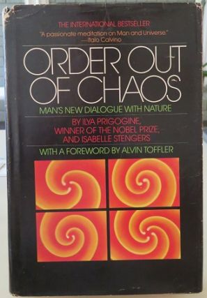 ORDER OUT OF CHAOS; Man's New DIalogue with Nature. Ilya Prigogine.