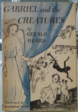 GABRIEL AND THE CREATURES. Gerald Heard.