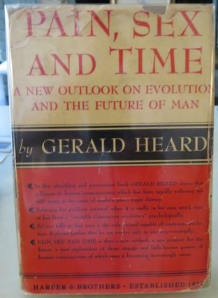 PAIN, SEX AND TIME; A New Outlook on Evolution and the Future of Man. Gerald Heard.