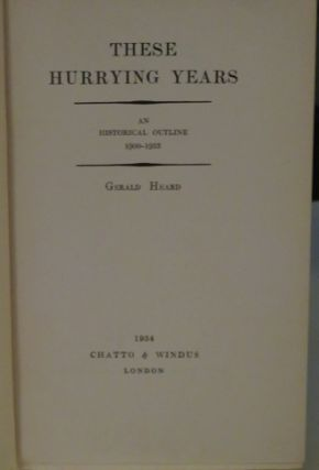 THESE HURRYING YEARS; An Historical Outline 1900-1933. Gerald Heard.