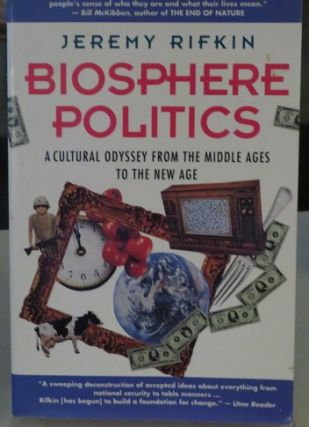 BIOSPHERE POLITICS; A Cultural Odyssey from the Middle Ages to the New Age. Jeremy Rifkin.