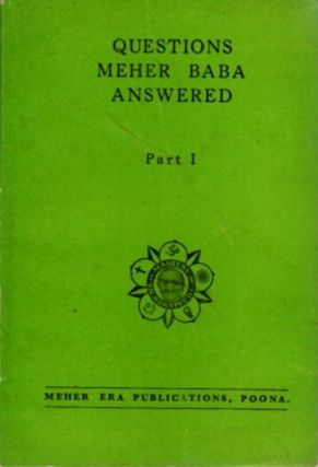 QUESTIONS MEHER BABA ANSWERED; Part I. Meher Baba.